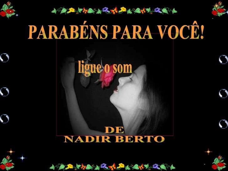 DE NADIR BERTO PARABÉNS PARA VOCÊ! ligue o som