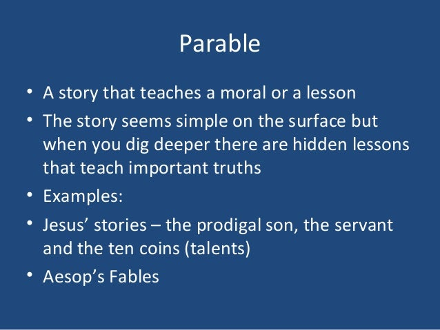 Parable• A story that teaches a moral or a lesson• The story seems simple on the surface but  when you dig deeper there ar...