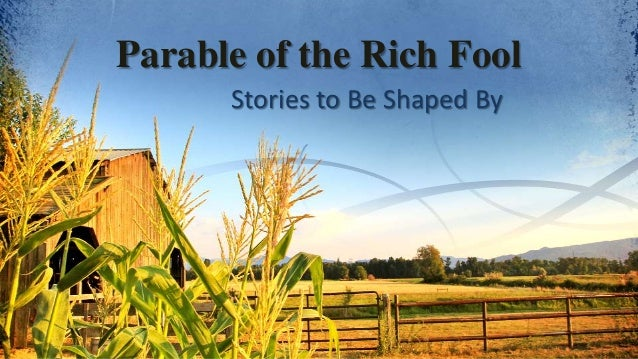 Parable of the Rich Fool Stories to Be Shaped By