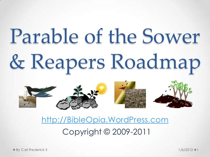 Parable of the Sower& Reapers Roadmap                http://BibleOpia.WordPress.com                       Copyright © 2009...