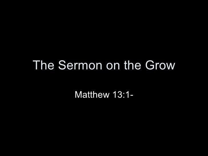 The Sermon on the Grow Matthew 13:1-