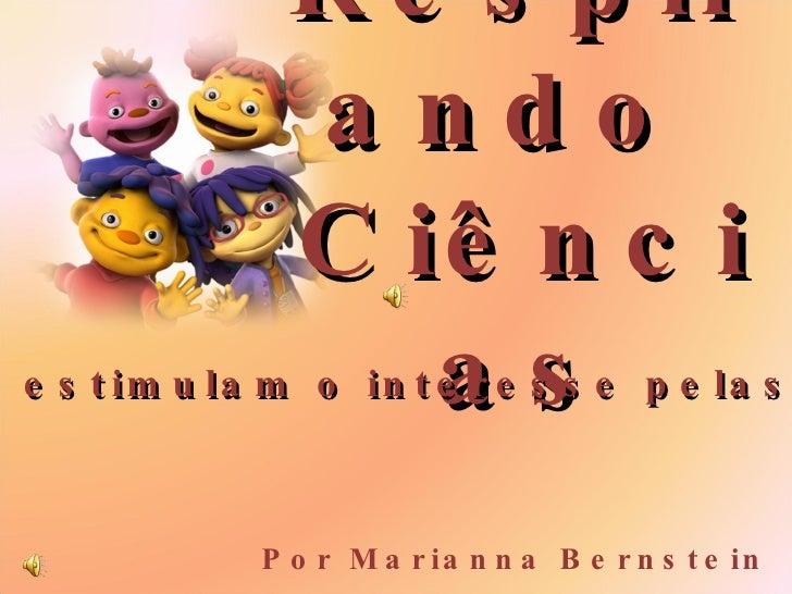 Respirando  Ciências Por Marianna Bernstein Ações que estimulam o interesse dos pequenos cientistas