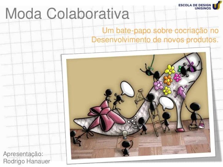 Moda Colaborativa                    Um bate-papo sobre cocriação no                  Desenvolvimento de novos produtos.Ap...