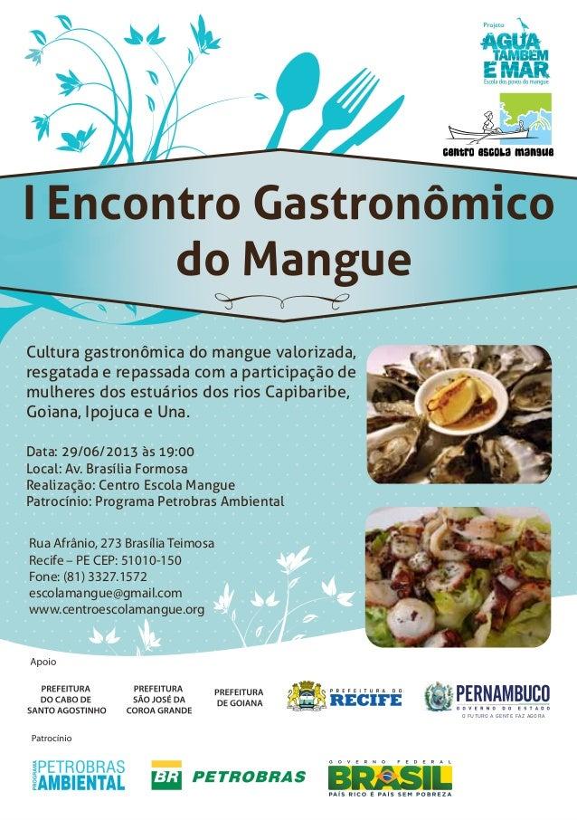I Encontro Gastronômico do Mangue Rua Afrânio, 273 Brasília Teimosa Recife – PE CEP: 51010-150 Fone: (81) 3327.1572 escola...