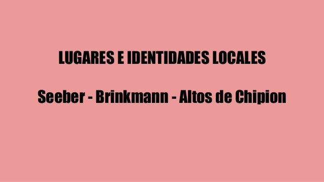 LUGARES E IDENTIDADES LOCALES  Seeber - Brinkmann - Altos de Chipion