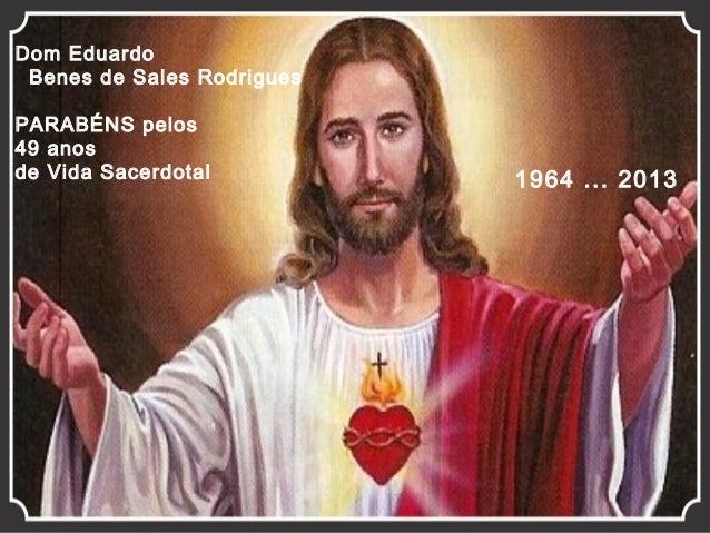 Dom Eduardo Benes de Sales Rodrigues PARABÉNS pelos 49 anos de Vida Sacerdotal  1964 ... 2013
