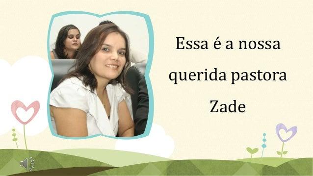 Essa é a nossa  querida pastora  Zade