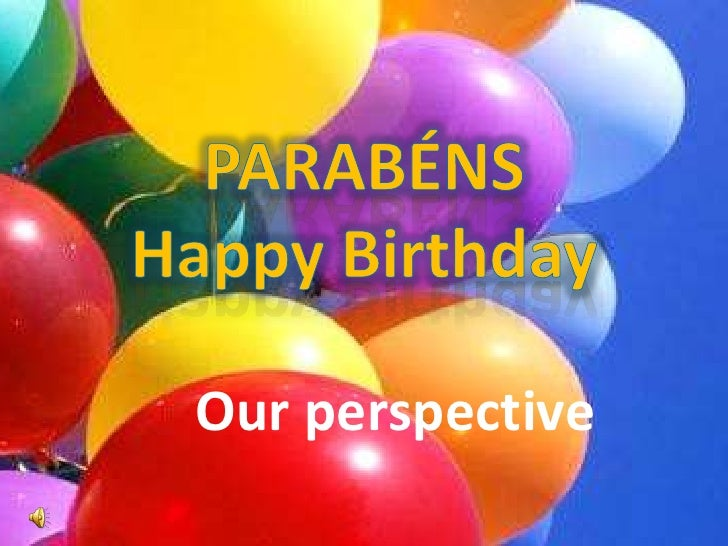 PARABÉNS Happy Birthday<br />Our perspective<br />