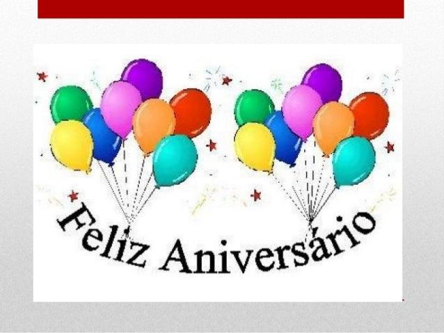 • Há datas em um ano que não podemos esquecer, hoje é com certeza uma delas, afinal é o seu aniversário