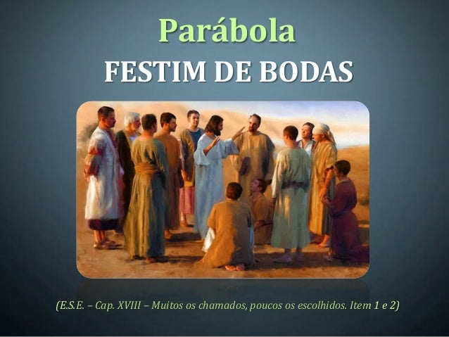 Parábola          FESTIM DE BODAS(E.S.E. – Cap. XVIII – Muitos os chamados, poucos os escolhidos. Item 1 e 2)
