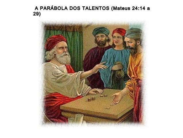A PARÁBOLA DOS TALENTOS (Mateus 24:14 a29)