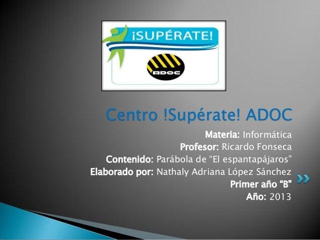 "Centro !Supérate! ADOC Materia: Informática Profesor: Ricardo Fonseca Contenido: Parábola de ""El espantapájaros"" Elaborado..."