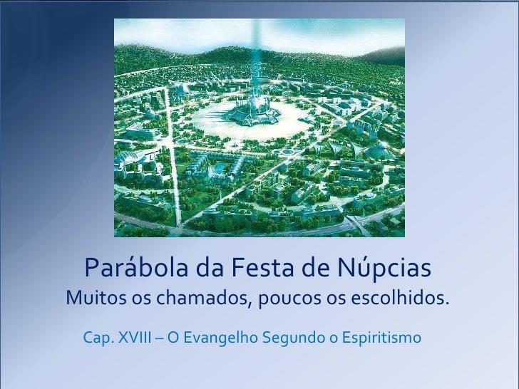 Parábola da Festa de NúpciasMuitos os chamados, poucos os escolhidos. Cap. XVIII – O Evangelho Segundo o Espiritismo