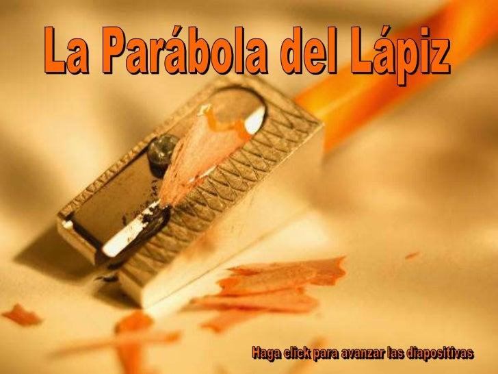 """La Parábola del LápizEn el principio, el Fabricante de Lápices le          habló al lápiz diciendo,""""Hay cinco cosas que tu..."""