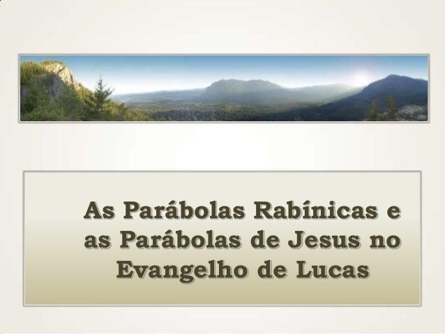 As Parábolas Rabínicas e as Parábolas de Jesus no Evangelho de Lucas