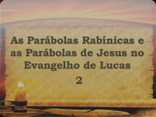 As Parábolas Rabínicas e as Parábolas de Jesus no Evangelho de Lucas 2