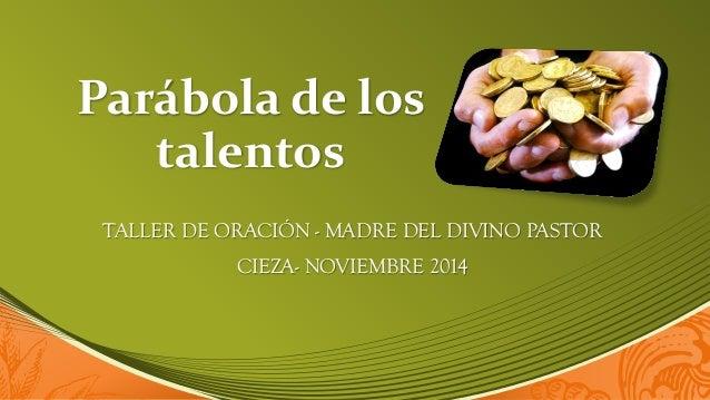 Parábola de los talentos  TALLER DE ORACIÓN - MADRE DEL DIVINO PASTOR  CIEZA- NOVIEMBRE 2014
