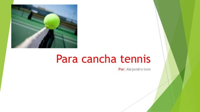 Para cancha tennis Por: Alejandro toro