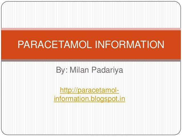 By: Milan Padariya http://paracetamol- information.blogspot.in PARACETAMOL INFORMATION