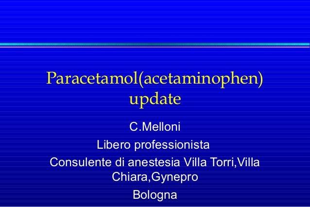 Paracetamol(acetaminophen) update C.Melloni Libero professionista Consulente di anestesia Villa Torri,Villa Chiara,Gynepro...