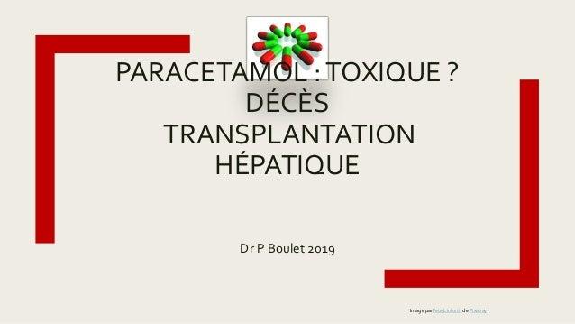 PARACETAMOL :TOXIQUE ? DÉCÈS TRANSPLANTATION HÉPATIQUE Dr P Boulet 2019 Image parPete Linforth de Pixabay