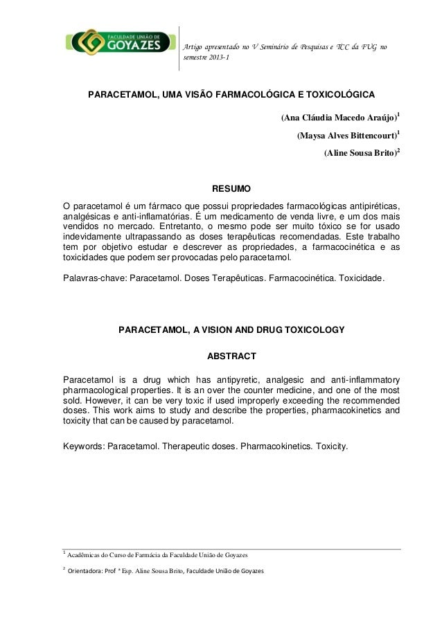Artigo apresentado no V Seminário de Pesquisas e TCC da FUG no  semestre 2013-1  PARACETAMOL, UMA VISÃO FARMACOLÓGICA E TO...