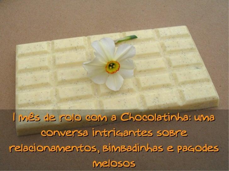 1 mês de rolo com a Chocolatinha: uma       conversa intrigantes sobrerelacionamentos, bimbadinhas e pagodes              ...