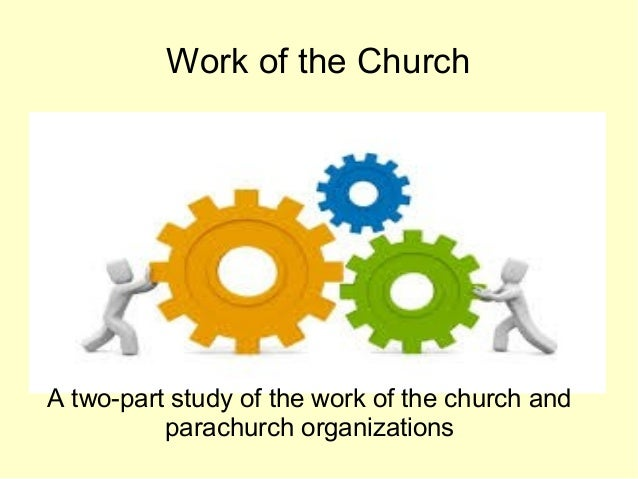 Work of the Church A two-part study of the work of the church and parachurch organizations