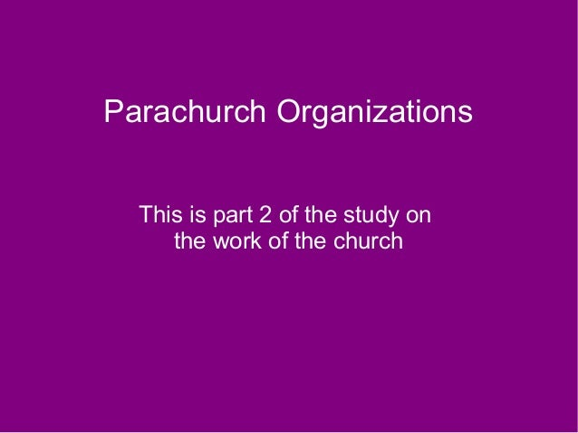 Parachurch Organizations This is part 2 of the study on the work of the church