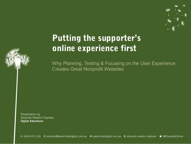 Putting the supporter'sonline experience firstWhy Planning, Testing & Focusing on the User ExperienceCreates Great Nonprof...