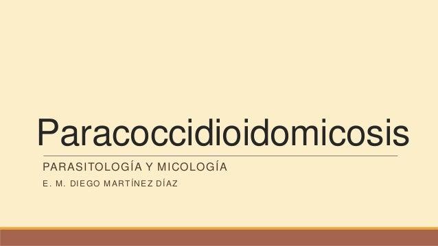 Paracoccidioidomicosis PARASITOLOGÍA Y MICOLOGÍA E. M. DIEGO MARTÍNEZ DÍAZ