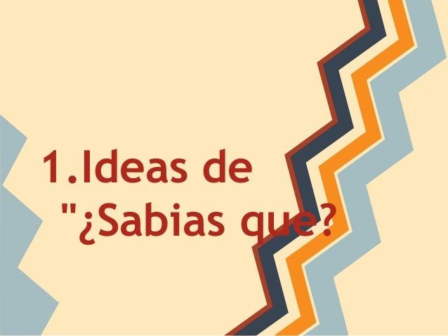 "1.Ideas de ""¿Sabias que?"