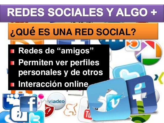 """¿QUé ES UNA RED SOCIAL? Redes de """"amigos"""" Permiten ver perfiles personales y de otros Interacción online"""