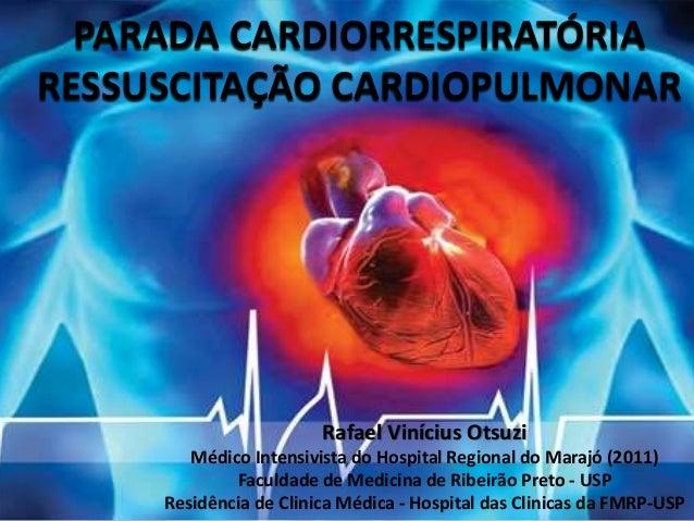 PARADA CARDIORRESPIRATÓRIA RESSUSCITAÇÃO CARDIOPULMONAR Rafael Vinícius Otsuzi Médico Intensivista do Hospital Regional do...