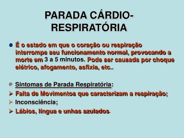 PARADA CÁRDIO-RESPIRATÓRIA<br />É o estado em que o coração ou respiração interrompe seu funcionamento normal, provocando ...