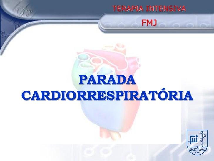TERAPIA INTENSIVA                FMJ      PARADACARDIORRESPIRATÓRIA