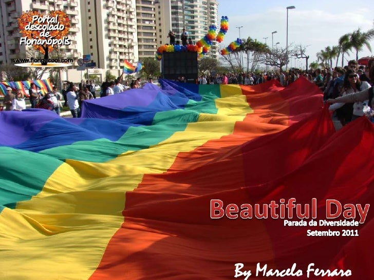 Beautiful Day<br />Parada da Diversidade<br />Setembro 2011<br />By Marcelo Ferraro<br />