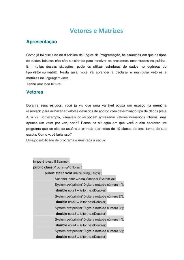 Vetores e Matrizes Apresentação Como já foi discutido na disciplina de Lógica de Programação, há situações em que os tipos...