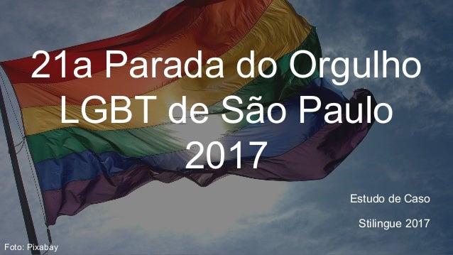 21a Parada do Orgulho LGBT de São Paulo 2017 Estudo de Caso Stilingue 2017 Foto: Pixabay