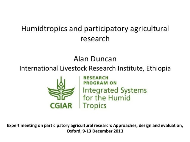 Humidtropics and participatory agricultural research Alan Duncan International Livestock Research Institute, Ethiopia  Exp...