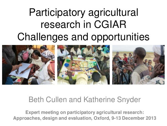 Participatory agricultural research in CGIAR Challenges and opportunities  Beth Cullen and Katherine Snyder Expert meeting...