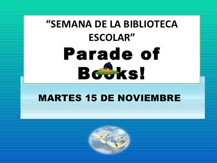 """MARTES 15 DE NOVIEMBRE  """" SEMANA DE LA BIBLIOTECA ESCOLAR"""" Parade of Books!"""