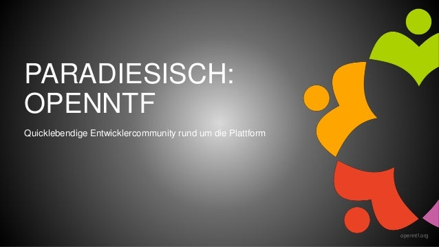 openntf.org PARADIESISCH: OPENNTF Quicklebendige Entwicklercommunity rund um die Plattform