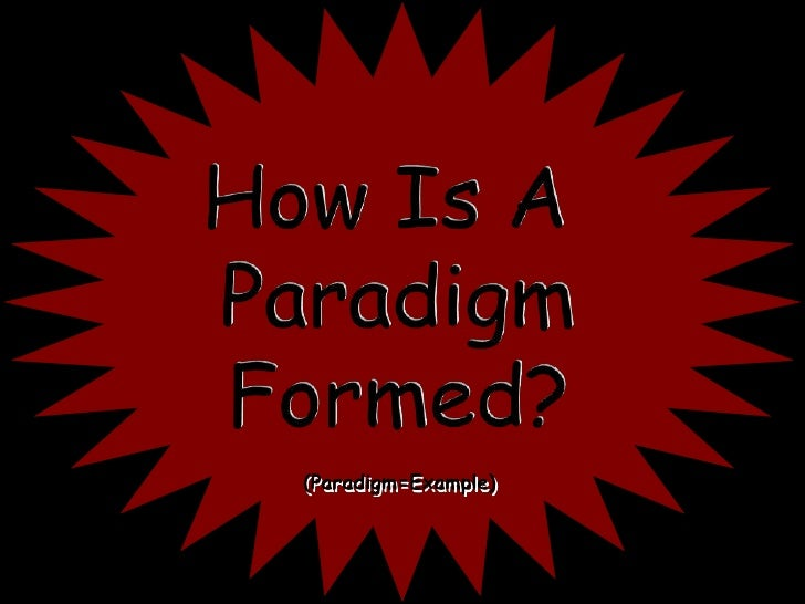 How Is A <br />Paradigm<br />Formed?<br />(Paradigm=Example)<br />