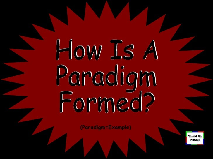 How Is A  Paradigm Formed? (Paradigm=Example)