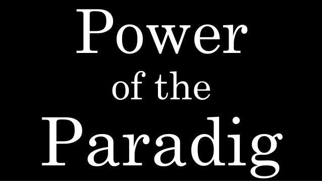 Power of the Paradig