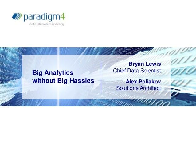 Big Analytics without Big Hassles  Bryan Lewis Chief Data Scientist Alex Poliakov Solutions Architect