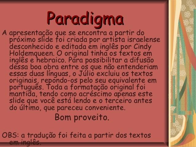 ParadigmaParadigma A apresentação que se encontra a partir do próximo slide foi criada por artista israelense desconhecido...