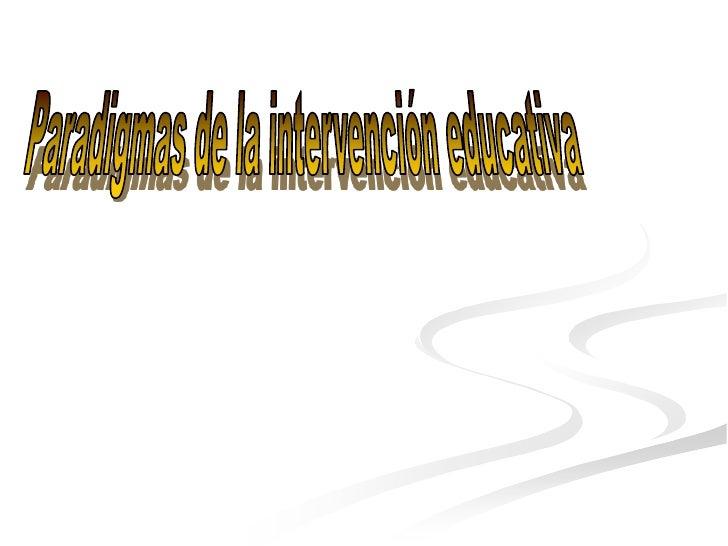 Paradigmas de la intervención educativa<br />