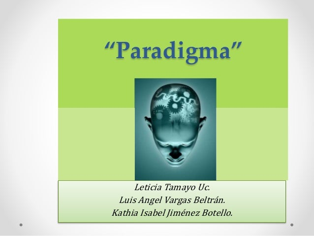"""Paradigma"" Leticia Tamayo Uc. Luis Angel Vargas Beltrán. Kathia Isabel Jiménez Botello."